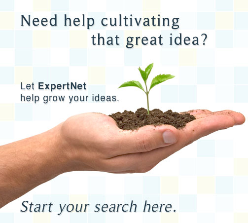 Need help cultivating that great idea? Let ExpertNet help grow your ideas. Start your search here!